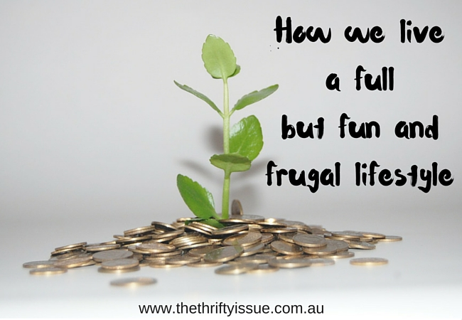 How we live a full but fun and frugal lifestyle