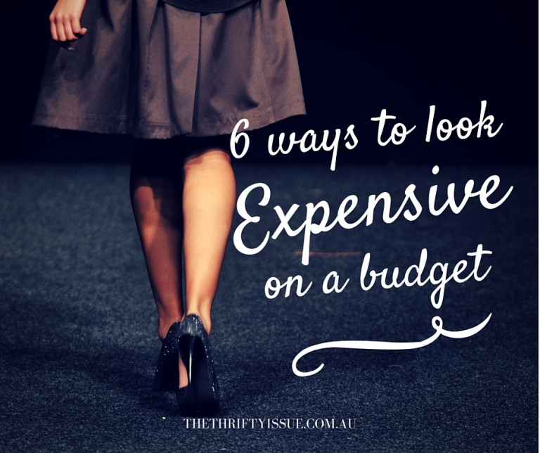 6 ways to look expensive on a budget