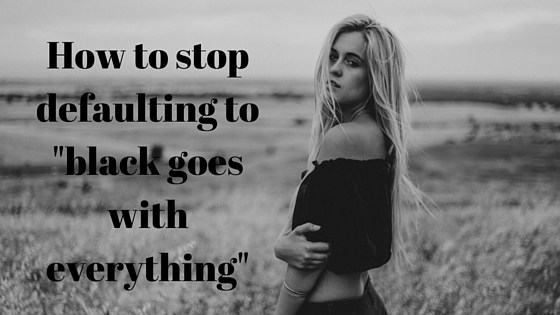How to stop doing 'black goes with everything-