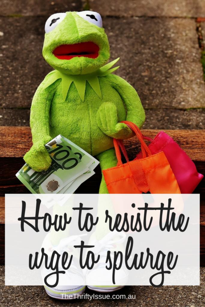 How to resist the urge to splurge